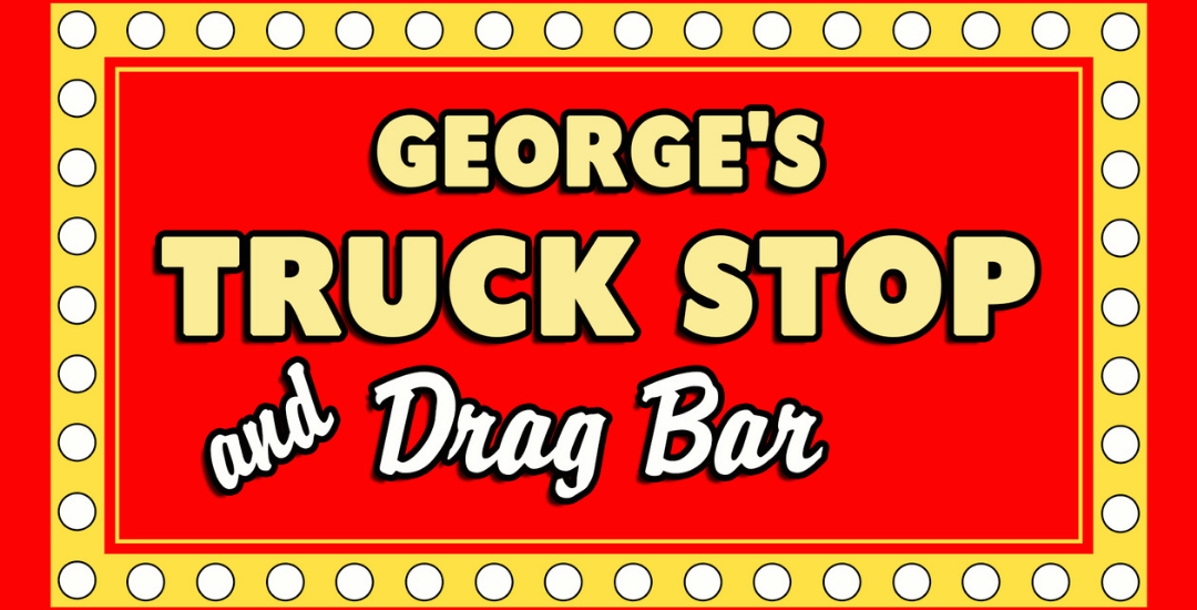 George's Truck Stop and Drag Bar: The Original